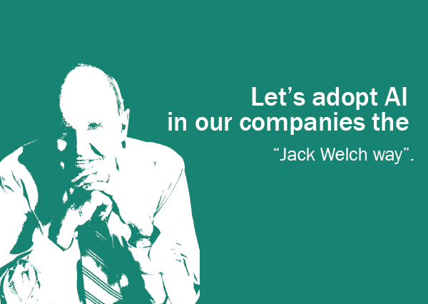 Enabling AI in companies, The Jack Welch way!